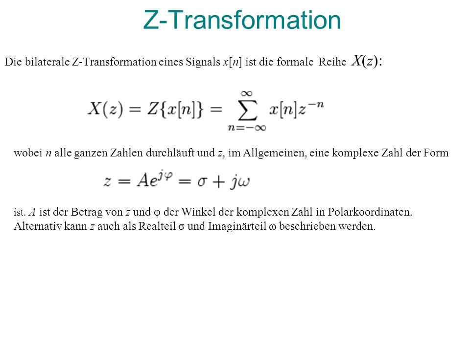 Z-Transformation Die bilaterale Z-Transformation eines Signals x[n] ist die formale Reihe X(z):